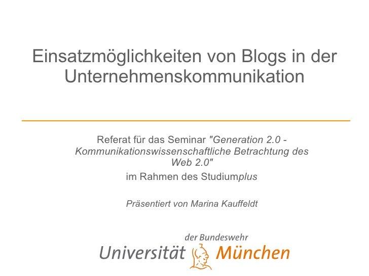 """Einsatzmöglichkeiten von Blogs in der Unternehmenskommunikation Referat für das Seminar  """"Generation 2.0 - Kommunikat..."""