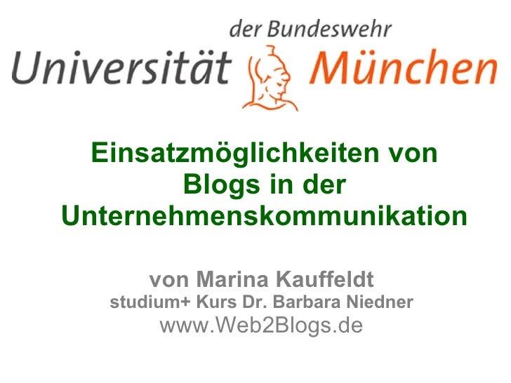 Einsatzmöglichkeiten von Blogs in der Unternehmenskommunikation von Marina Kauffeldt studium+ Kurs Dr. Barbara Niedner www...