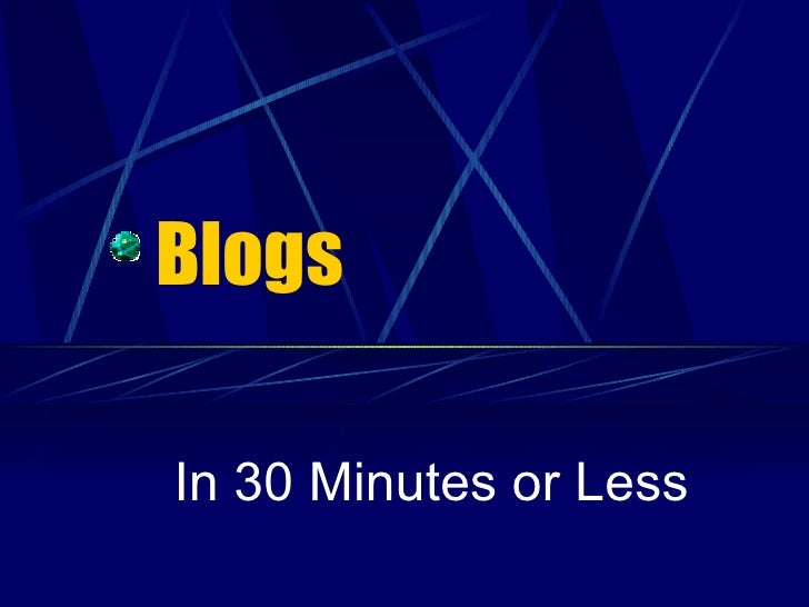 Blogs in 30 Minutes or Less
