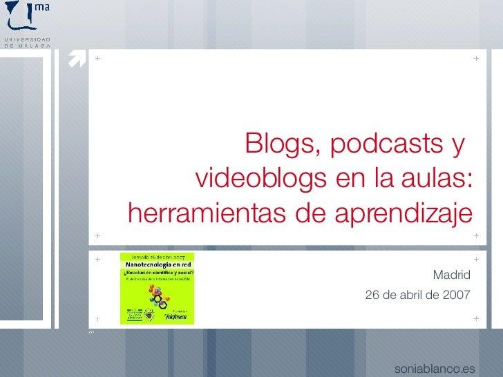 <ul><li>Madrid </li></ul><ul><li>26 de abril de 2007 </li></ul>soniablanco.es soniablanco.es Blogs, podcasts y  videoblogs...