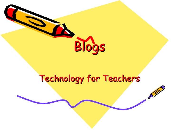 Blogs Technology for Teachers