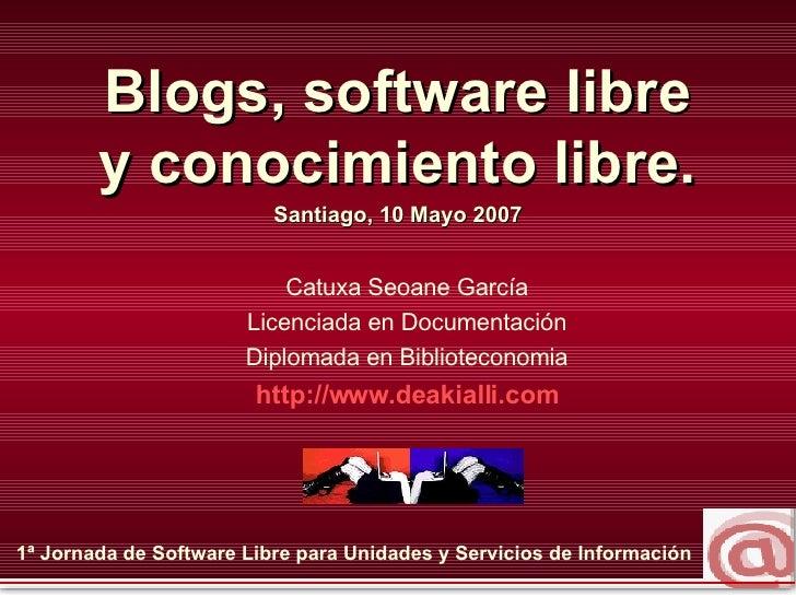 1ª Jornada de Software Libre para Unidades y Servicios de Información   Blogs, software libre y conocimiento libre. Santia...