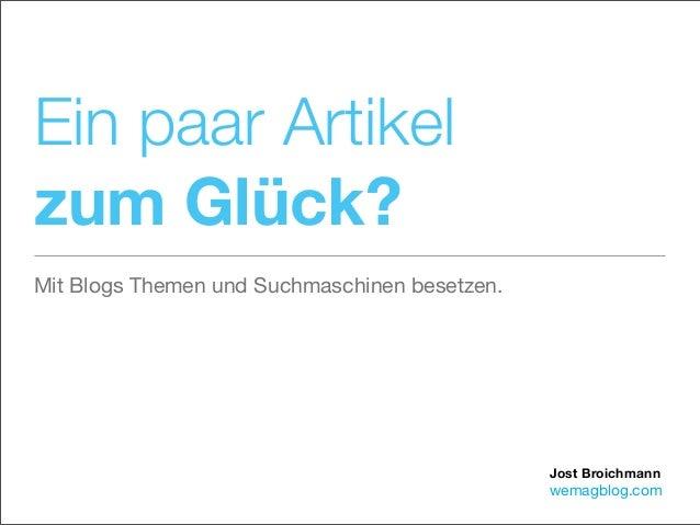 Jost Broichmannwemagblog.comEin paar Artikelzum Glück?Mit Blogs Themen und Suchmaschinen besetzen.