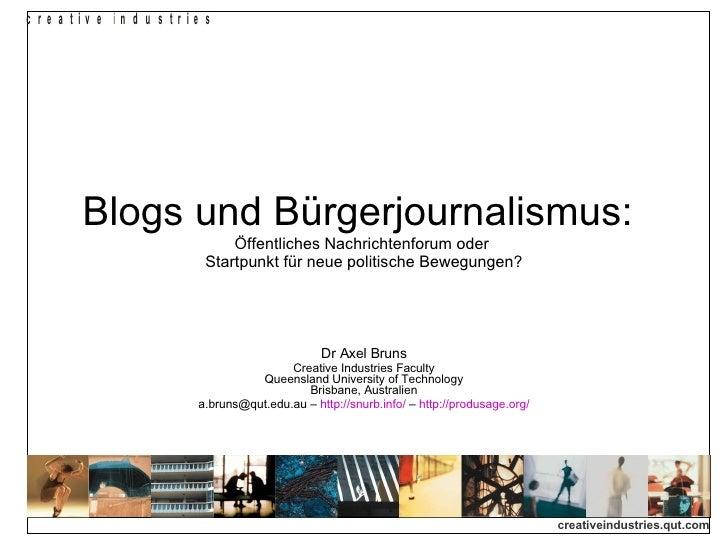 Blogs und Bürgerjournalismus:   Öffentliches Nachrichtenforum oder  Startpunkt für neue politische Bewegungen? Dr Axel Bru...