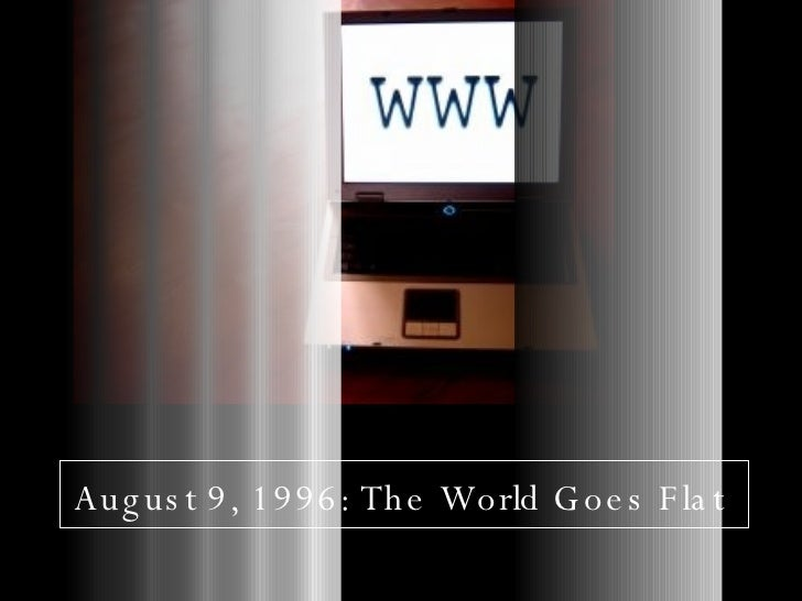 August 9, 1996: The World Goes Flat