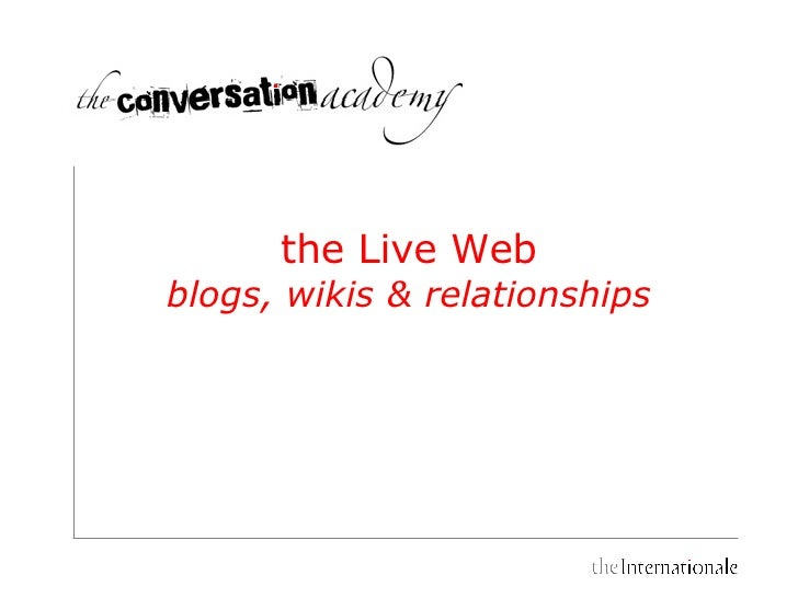 the Live Web  blogs, wikis & relationships