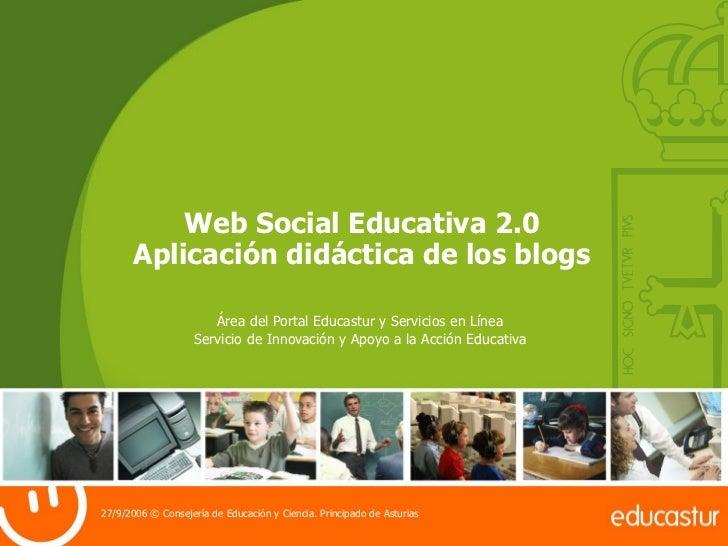 Web Social Educativa 2.0 Aplicación didáctica de los blogs Área del Portal Educastur y Servicios en Línea Servicio de Inno...