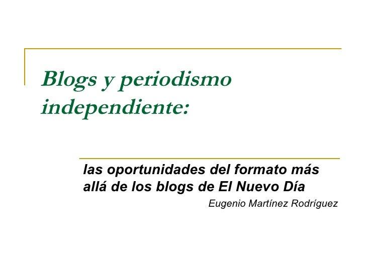Blogs y periodismo independiente:  las oportunidades del formato más allá de los blogs de El Nuevo Día Eugenio Martínez Ro...