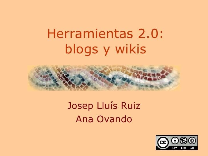 Herramientas 2.0: blogs y wikis Josep Lluís Ruiz Ana Ovando