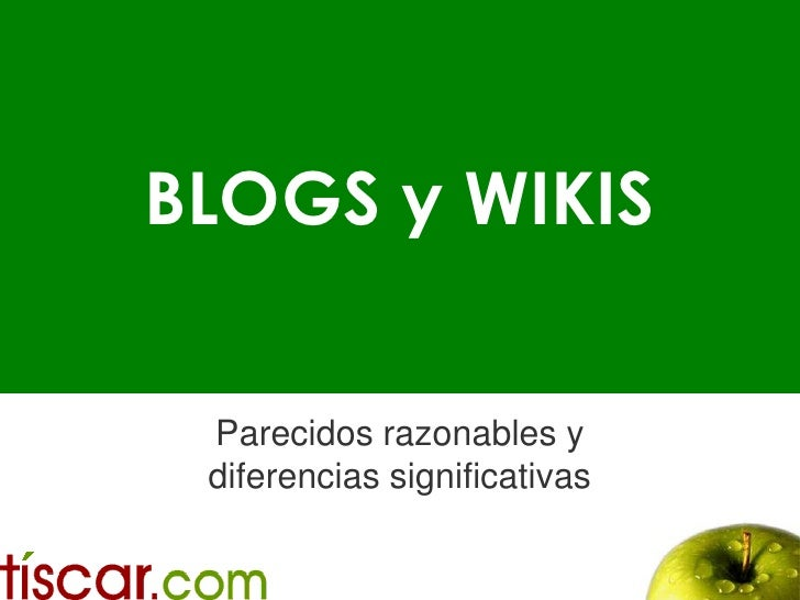 BLOGS y WIKIS<br />Parecidos razonables y diferencias significativas<br />