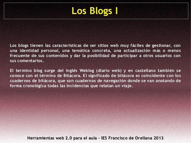 Los Blogs I  Los blogs tienen las características de ser sitios web muy fáciles de gestionar, con una identidad personal, ...