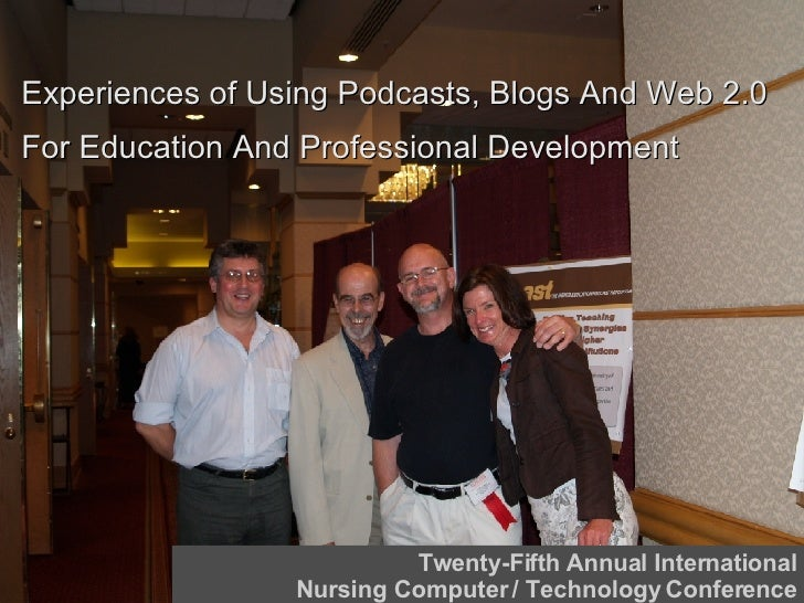 Experiences of Using Podcasts, Blogs And Web 2.0  For Education And Professional Development Twenty-Fifth Annual Internati...