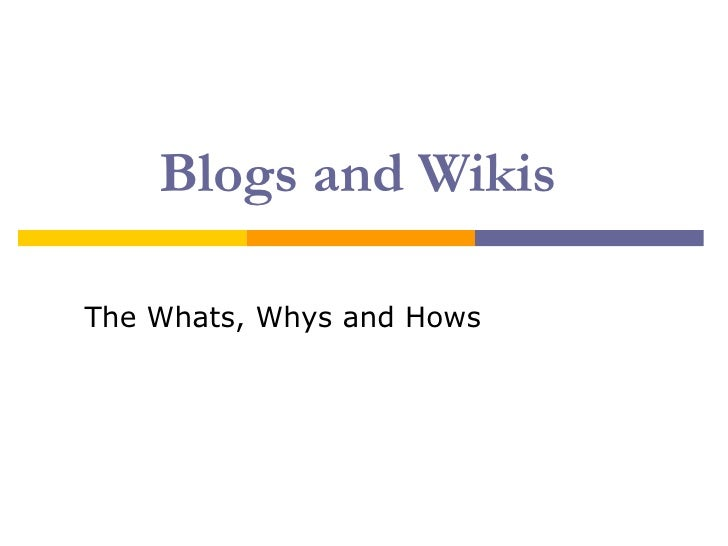 Blogs and Wikis The Whats, Whys and Hows