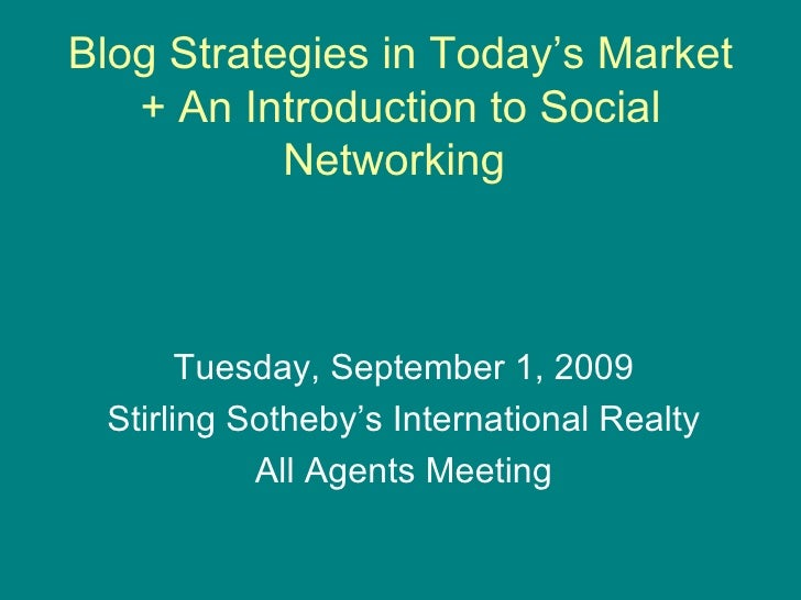 Blog Strategies in Today's Market + An Introduction to Social Networking  Tuesday, September 1, 2009 Stirling Sotheby's In...