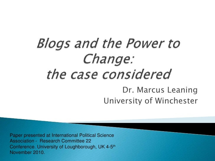 Blogs and the Power to Change: the case considered<br />Dr. Marcus Leaning<br />University of Winchester<br />Paper presen...