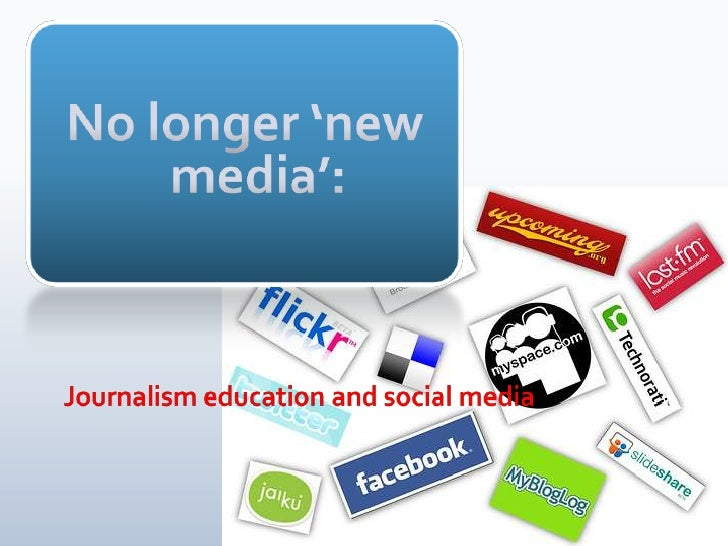 No longer 'new media':<br />Journalism education and social media<br />