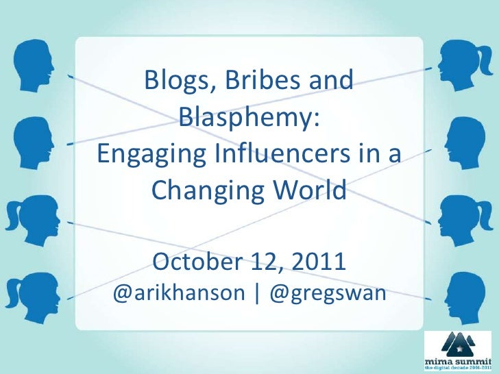Blogs, Bribes and Blasphemy: Engaging Influencers in a Changing WorldOctober 12, 2011@arikhanson | @gregswan<br />