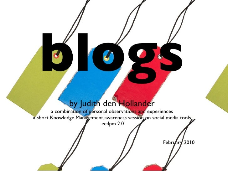 blogs                by Judith den Hollander         a combination of personal observations and experiences a short Knowle...