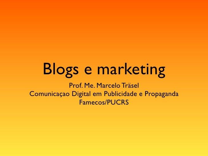 Blogs e marketing            Prof. Me. Marcelo Träsel Comunicaçao Digital em Publicidade e Propaganda               Fameco...
