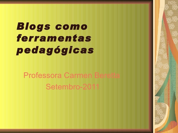 Blogs como ferramentas pedagógicas Professora Carmen Beretta  Setembro-2011