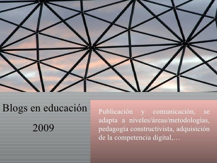Blogs en educación 2009  Publicación y comunicación, se adapta a niveles/áreas/metodologías, pedagogía constructivista, ad...