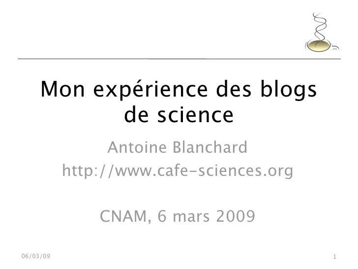 Mon expérience des blogs            de science                  Antoine Blanchard            http://www.cafe-sciences.org ...