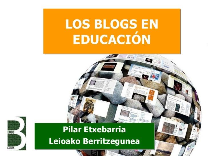 LOS BLOGS EN EDUCACIÓN Pilar Etxebarria Leioako Berritzegunea