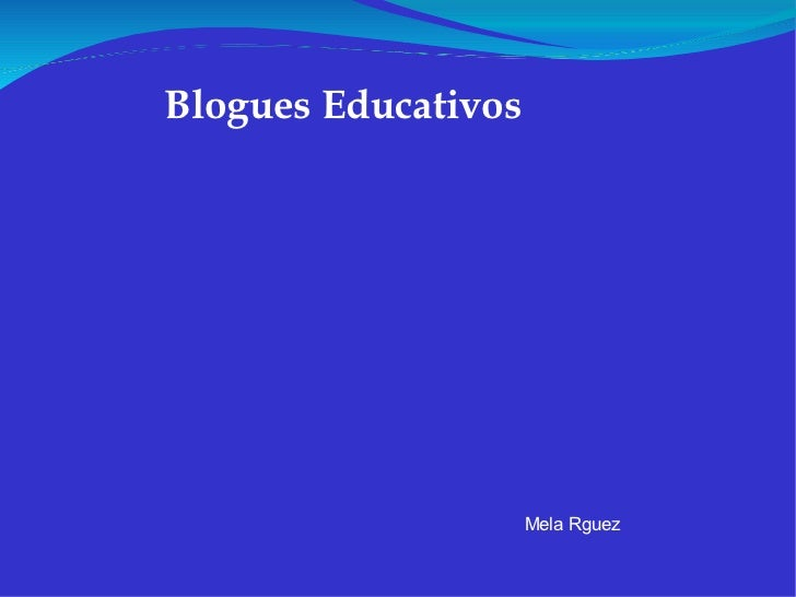 Blogues Educativos  Mela Rguez