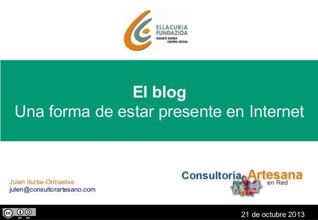 El blog Una forma de estar presente en Internet  Julen Iturbe-Ormaetxe julen@consultorartesano.com  El blog, una forma de ...