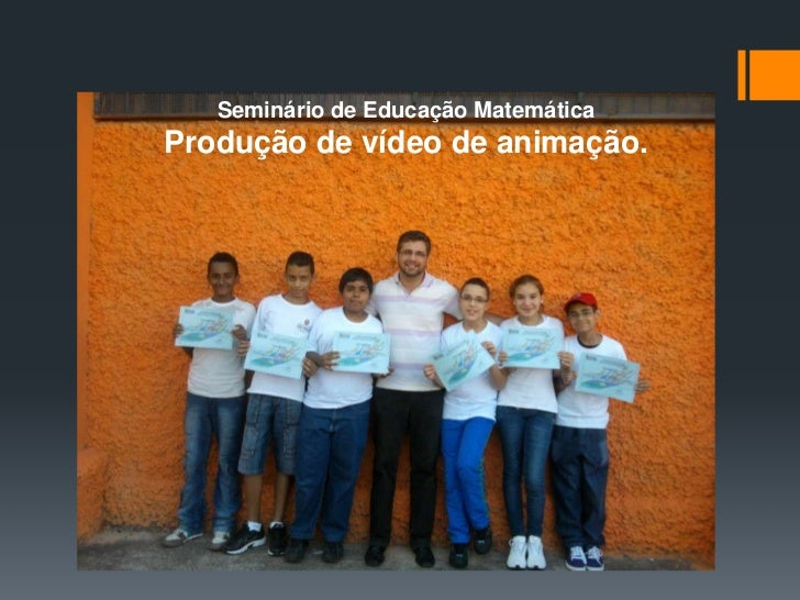 Seminário de Educação MatemáticaProdução de vídeo de animação.