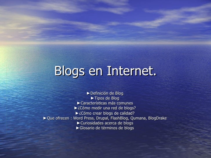 Blogs en Internet. ► Definición de Blog  ► Tipos de Blog  ► Características más comunes  ► ¿Cómo medir una red de blogs?  ...