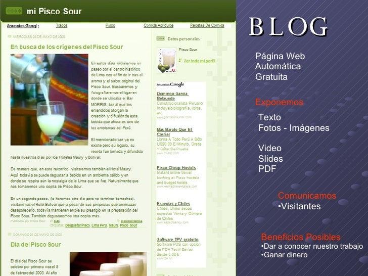 BLOG Página Web Automática Gratuita Texto Fotos - Imágenes Video Slides PDF Exponemos <ul><li>Comunicamos </li></ul><ul><l...