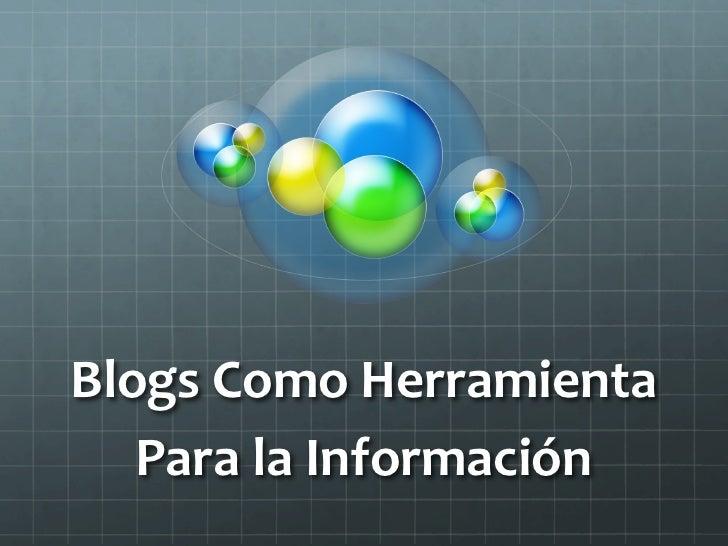 Blogs Como Herramienta    Para la Información