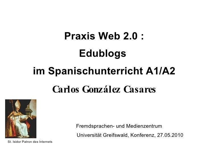 Praxis Web 2.0 : Edublogs  im Spanischunterricht A1/A2 Carlos González Casares   Fremdsprachen- und Medienzentrum      Uni...