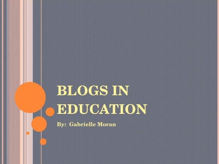 BLOGS IN EDUCATION By:  Gabrielle Moran