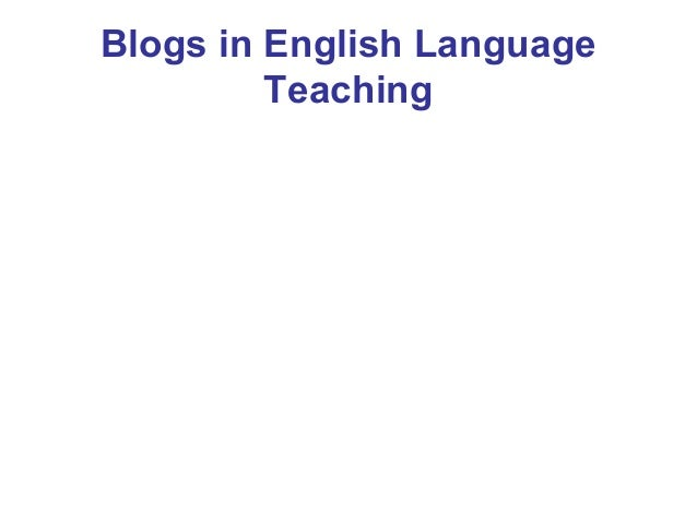 Blogs in ELT (Final Asssignment for the E-learning and Digital Cultures Course)