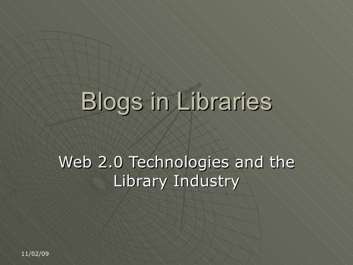 Blogs in Libraries Web 2.0 Technologies and the Library Industry