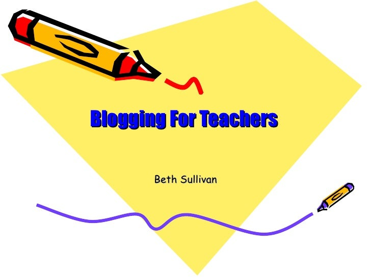 Blogging For Teachers         Beth Sullivan