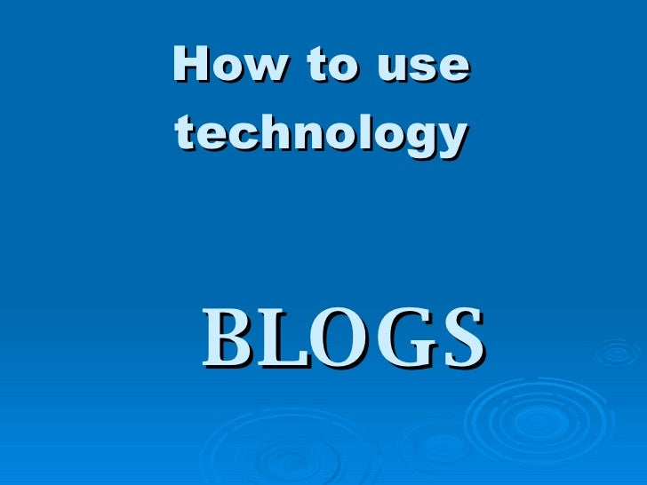 How to use technology BLOGS
