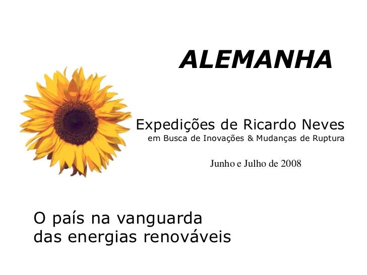 Expedições de Ricardo Nevesem Busca de Inovações & Mudanças de Ruptura<br />ALEMANHA<br />Junho e Julho de 2008<br />O paí...