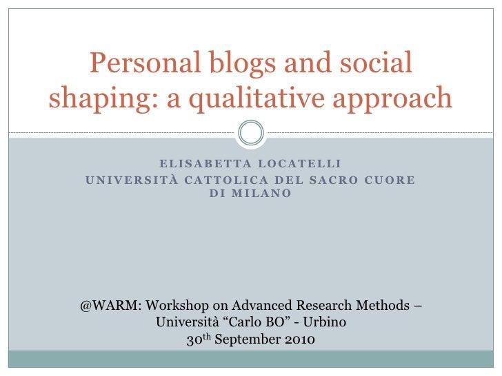 Personal blogs and social shaping: a qualitative approach            ELISABETTA LOCATELLI   UNIVERSITÀ CATTOLICA DEL SACRO...