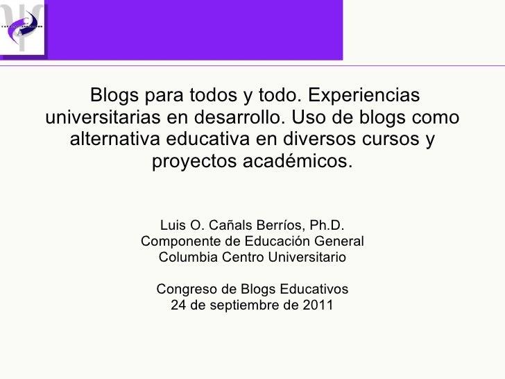 Blogs para todos y todo. Experiencias universitarias en desarrollo. Uso de blogs como alternativa educativa en diversos cu...