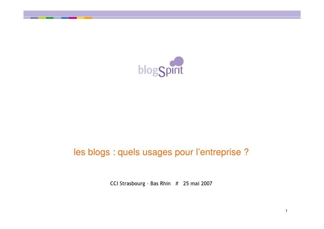 les blogs : quels usages pour l'entreprise ?            CCI Strasbourg – Bas Rhin # 25 mai 2007                           ...