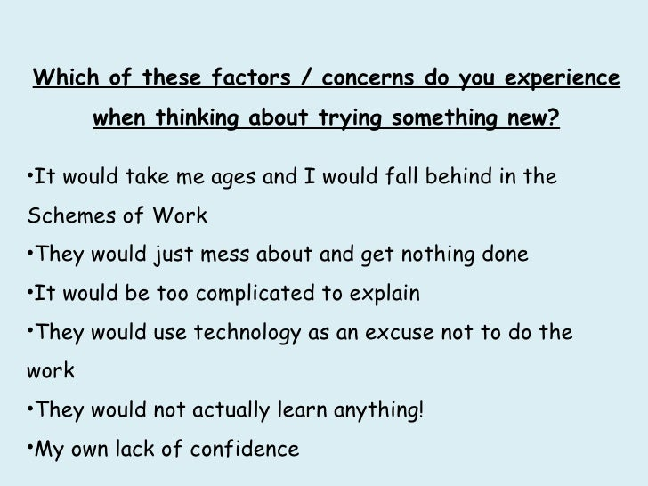 <ul><li>Which of these factors / concerns do you experience when thinking about trying something new? </li></ul><ul><li>It...