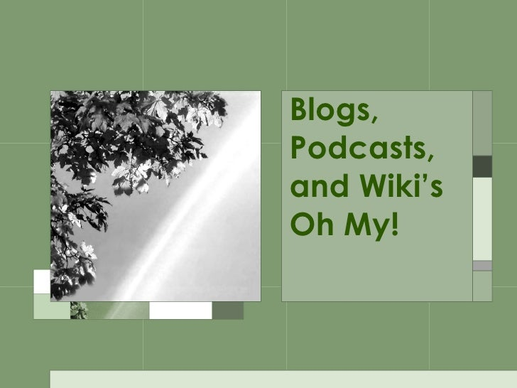 Blogs, Podcasts, and Wiki's  Oh My!