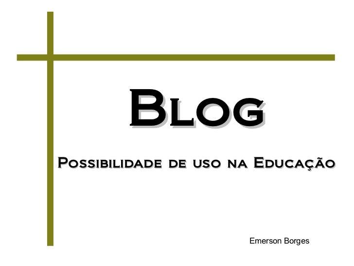 Blog Possibilidade de uso na Educação Emerson Borges