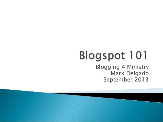 Blogspot 101: Blogging 4 Ministry