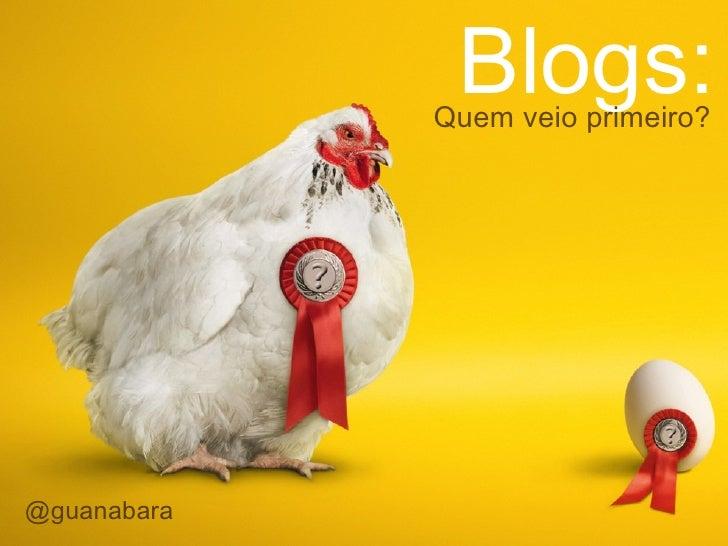 Blogs: Quem veio primeiro? @guanabara