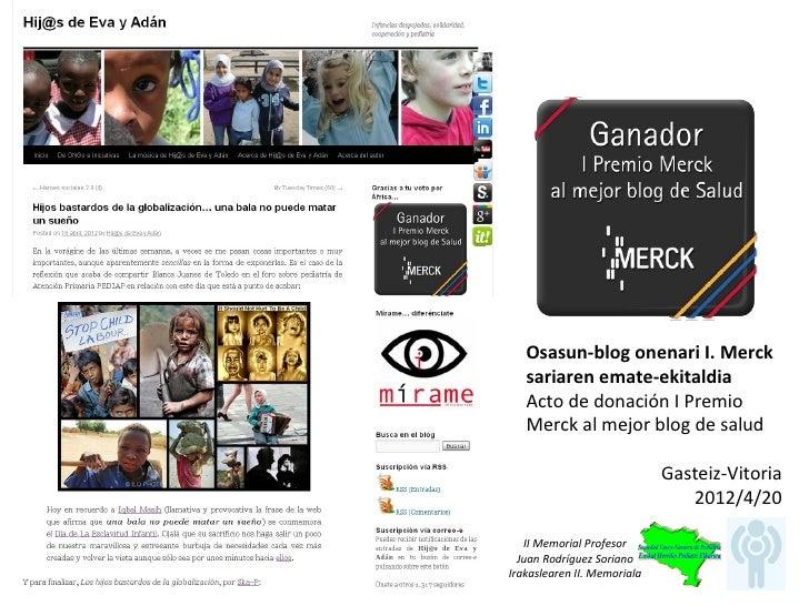 Osasun-blog onenari I. Merck   sariaren emate-ekitaldia   Acto de donación I Premio   Merck al mejor blog de salud        ...