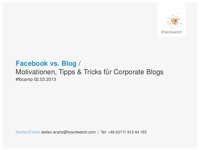Facebook vs. Blog /Motivationen, Tipps & Tricks für Corporate Blogs#fbcamp 02.03.2013Stefan Evertz stefan.evertz@brandwatc...